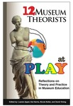 12 Museum Theorists at Play by Marian Howard, Lauren Appel, Nicole Ferrin, David Vining, Katherine Hillman, Marissa Corwin, Berry Stein, Nicole Keller, William Elliston, David Bowles, Tiffany Reedy, Kathryn Eliza Harris, and Liat Olenick